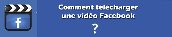 Comment télécharger une vidéo Facebook très facilement?